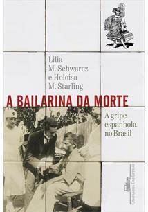 A BAILARINA DA MORTE: A GRIPE ESPANHOLA NO BRASIL - 1ªED.(2020)