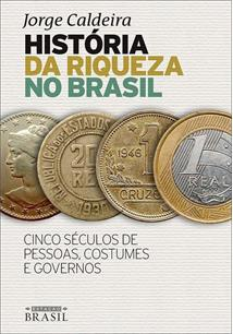 LIVRO HISTORIA DA RIQUEZA NO BRASIL: CINCO SECULOS DE PESSOAS, COSTUMES E GOVERNOS