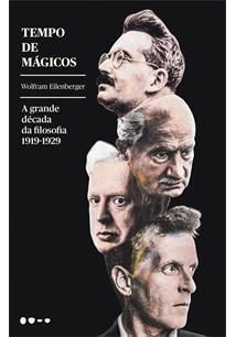 LIVRO TEMPO DE MAGICOS: A GRANDE DECADA DA FILOSOFIA 1919-1929