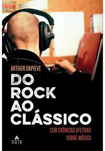 LIVRO DO ROCK AO CLASSICO: CEM CRONICAS AFETIVAS SOBRE MUSICA