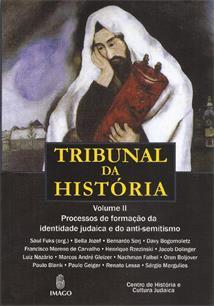 TRIBUNAL DA HISTORIA II : PROCESSOS DE FORMAÇAO DA IDENTIDADE JUDAICA E DO ANTI...