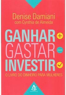 LIVRO GANHAR, GASTAR, INVESTIR: O LIVRO DO DINHEIRO PARA MULHERES