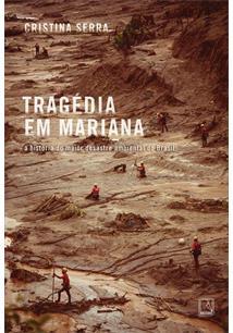TRAGEDIA EM MARIANA: A HISTORIA DO MAIOR DESASTRE AMBIENTAL DO BRASIL