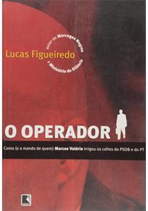 O OPERADOR: COMO E A MANDO DE QUEM MARCOS VALERIO IRRIGOU OS COFRES DO PSDB E D...