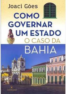 COMO GOVERNAR UM ESTADO: O CASO DA BAHIA