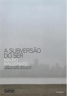 A SUBVERSAO DO SER: IDENTIDADE, MUNDO, TEMPO E ESPAÇO: FENOMENOLOGIA DE UMA MUT...