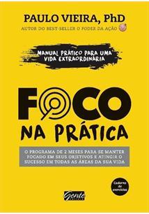 FOCO NA PRATICA: O PROGRAMA DE 2 MESES PARA SE MANTER FOCADO EM SEUS OBJETIVOS ...