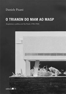 O TRIANON DO MAM AO MASP: ARQUITETURA E POLITICA EM SAO PAULO (1946 - 1968)