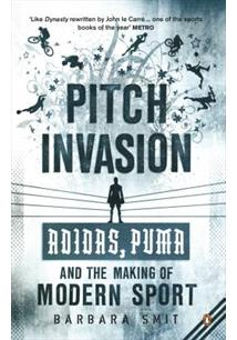 PITCH INVASION: THREE STRIPES, TWO BROTHERS, ONE FEUD - ADIDAS, PUMA AND THE MA...