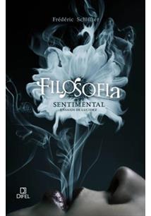 669caefd4 FILOSOFIA SENTIMENTAL: ENSAIOS DE LUCIDEZ - Frederic Schiffter - Livro
