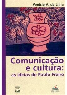COMUNICAÇAO E CULTURA: AS IDEIAS DE PAULO FREIRE - 1ªED.(2011)