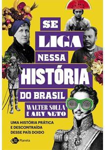 SE LIGA NESSA HISTORIA DO BRASIL: UMA HISTORIA PRATICA E DESCONTRAIDA DESSE PAIS DOIDO