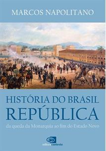 HISTORIA DO BRASIL REPUBLICA: DA QUEDA DA MONARQUIA AO FIM DO ESTADO NOVO