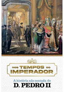 D. PEDRO II: A HISTORIA NAO CONTADA - O ULTIMO IMPERADOR DO NOVO MUNDO REVELADO...