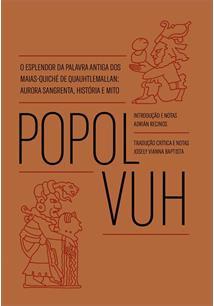 POPOL VUH: O ESPLENDOR DA PALAVRA ANTIGA DOS MAIAS-QUICHE DE QUAUHTLEMALLAN - AURORA SANGRENTA, HISTORIA E MITO