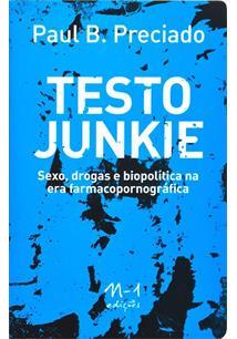 TESTO JUNKIE: SEXO, DROGAS E BIOPOLITICA NA ERA FARMACOPORNOGRAFICA