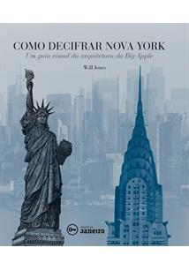 LIVRO COMO DECIFRAR NOVA YORK: UM GUIA VISUAL DA ARQUITETURA DA BIG APPLE - 1ªED.(2015)