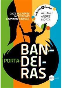 ONZE MULHERES INCRIVEIS DO CARNAVAL CARIOCA: HISTORIAS DE PORTA-BANDEIRAS