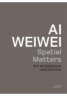 AI WEIWEI: SPATIAL MATTERS - ART ARCHITECTURE AND ACTIVISM