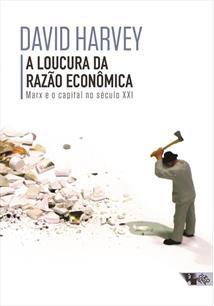 A LOUCURA DA RAZAO ECONOMICA: MARX E O CAPITAL NO SECULO XXI