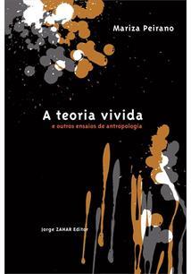 A TEORIA VIVIDA: E OUTROS ENSAIOS DE ANTROPOLOGIA