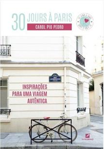 30 JOURS A PARIS: INSPIRAÇOES PARA UMA VIAGEM AUTENTICA