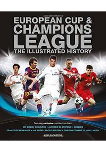 EUROPEAN CUP & CHAMPIONS LEAGUE: THE ILLUSTRATED HISTORY