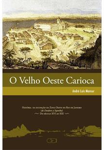 VELHO OESTE CARIOCA, O VOL 1: HISTORIA DA OCUPAÇAO DA ZONA OESTE DO RIO DE JANEIRO (DE DEODORO A SEPETIBA) DO SECULO XV AO XXI