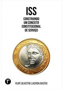 ISS CONSTRUINDO UM CONCEITO CONSTITUCIONAL DE SERVIÇO