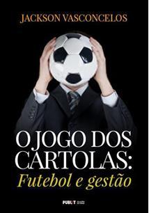 O JOGO DOS CARTOLAS: FUTEBOL E GESTAO