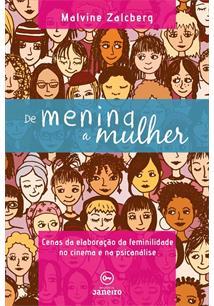 LIVRO DE MENINA A MULHER: CENAS DA ELABORAÇAO DA FEMINILIDADE NO CINEMA E NA PSICANALISE