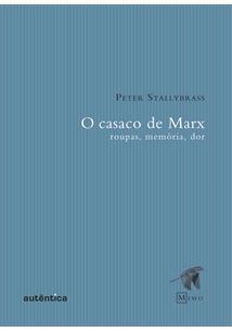LIVRO O CASACO DE MARX: ROUPAS, MEMORIA, DOR - 2ªED.(2004)