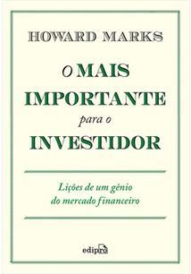 O MAIS IMPORTANTE PARA O INVESTIDOR: LIÇOES DE UM GENIO DO MERCADO FINANCEIRO -...