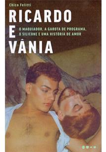 RICARDO E VANIA: O MAQUIADOR, A GAROTA DE PROGRAMA, O SILICONE E UMA HISTORIA D...