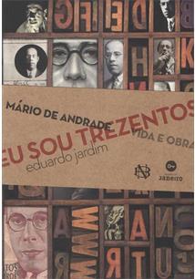 LIVRO EU SOU TREZENTOS: MARIO DE ANDRADE VIDA E OBRA