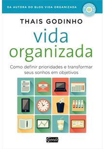 LIVRO VIDA ORGANIZADA: COMO DEFINIR PRIORIDADES E TRANSFORMAR SEUS SONHOS EM OBJETIVOS - 5ªED.(2014)