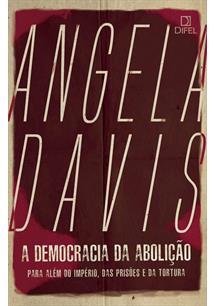 A DEMOCRACIA DA ABOLIÇAO: PARA ALEM DO IMPERIO, DAS PRISOES E DA TORTURA