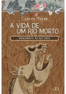 A VIDA DE UM RIO MORTO: MONUMENTO AO RIO DOCE