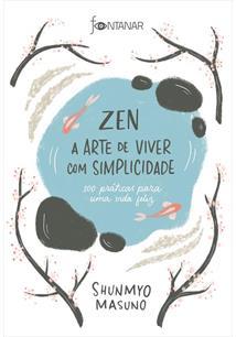 ZEN: A ARTE DE VIVER COM SIMPLICIDADE - 100 PRATICAS PARA UMA VIDA FELIZ