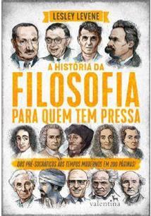 A HISTORIA DA FILOSOFIA PARA QUEM TEM PRESSA: DOS PRE-SOCRATICOS AOS TEMPOS MOD...