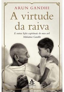 LIVRO A VIRTUDE DA RAIVA: E OUTRAS LIÇOES ESPIRITUAIS DO MEU AVO MAHATMA GANDHI