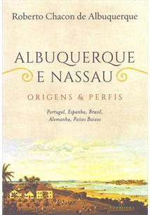ALBUQUERQUE E NASSAU ORIGENS E PERFIS: PORTUGAL, ESPANHA, BRASIL, ALEMANHA, PAISES BAIXOS