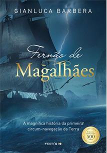 FERNAO DE MAGALHAES: A MAGNIFICA HISTORIA DA PRIMEIRA CIRCUM-NAVEGAÇAO DA TERRA