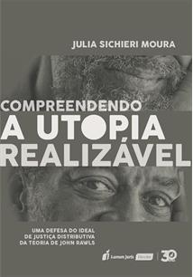 COMPREENDENDO A UTOPIA REALIZAVEL: UMA DEFESA DO IDEAL DE JUSTIÇA DISTRIBUTIVA DA TEORIA DE JOHN RAWLS