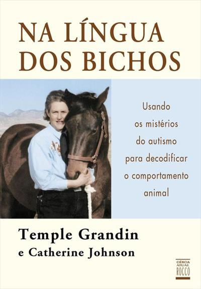 NA LINGUA DOS BICHOS: USANDO OS MISTERIOS DO AUTISMO PARA DECODIFICAR O  COMPORTAMENTO ANIMAL - 1ªED.(2006) - Temple Grandin; Catherine Johnson -  Livro