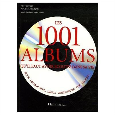 LES 1001 ALBUMS QU'IL FAUT AVOIR ECOUTES DANS SA VIE: ROCK, HIP HOP, SOUL,  DANCE, WORLD MUSIC, POP, TECHNO