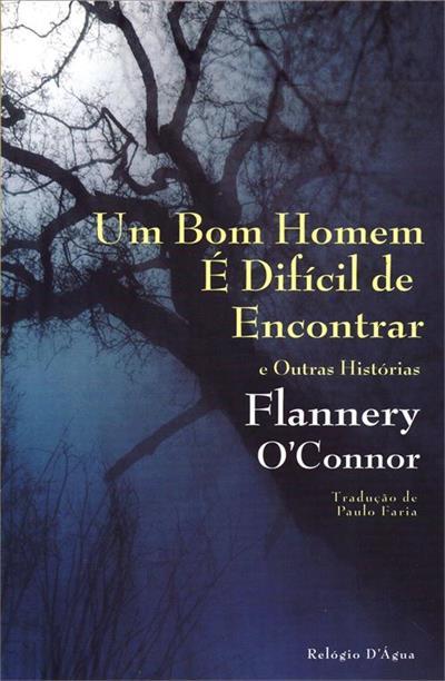 UM BOM HOMEM E DIFICIL DE ENCONTRAR - 1ªED.(2015) - Flannery O'Connor -  Livro