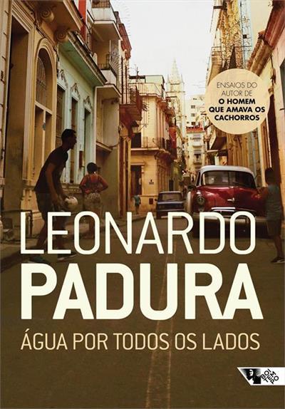 AGUA POR TODOS OS LADOS - 1ªED.(2020) - Leonardo Padura - Livro